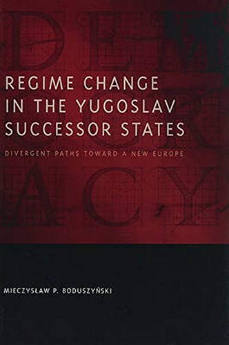 Regime Change in the Yugoslav Successor States: Divergent Paths Toward a New Europe: Boduszynski, ...