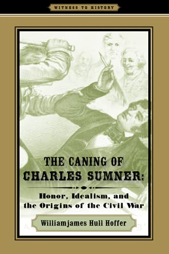 9780801894695: The Caning of Charles Sumner: Honor, Idealism, and the Origins of the Civil War (Witness to History)