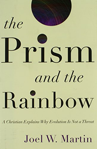 The Prism and the Rainbow : A Christian Explains Why Evolution Is Not a Threat: Martin, Joel W.