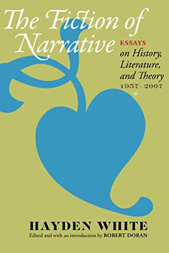 9780801894800: The Fiction of Narrative: Essays on History, Literature, and Theory, 1957–2007