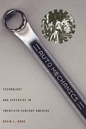 Auto Mechanics: Technology and Expertise in Twentieth-Century America.: Borg, Kevin
