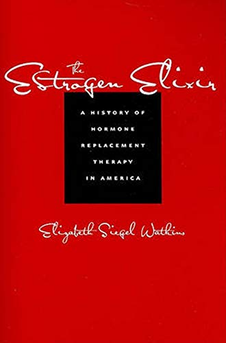 9780801894862: The Estrogen Elixir: A History of Hormone Replacement Therapy in America