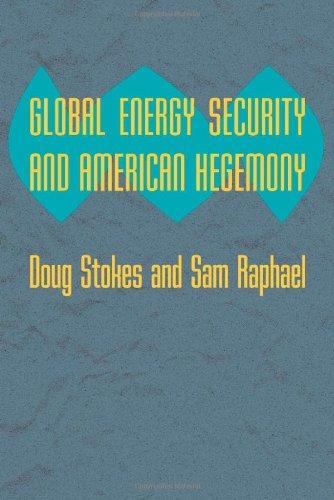 Global Energy Security and American Hegemony (Hardback): Doug Stokes, Sam Raphael