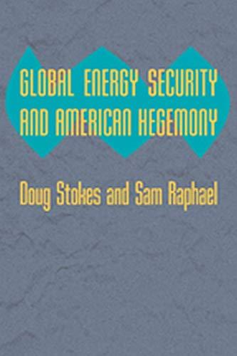 Global Energy Security and American Hegemony (Themes in Global Social Change): Doug Stokes