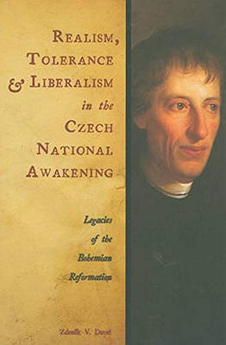 Realism, Tolerance and Liberalism in the Czech National Awakening. Legacies of the Bohemian ...