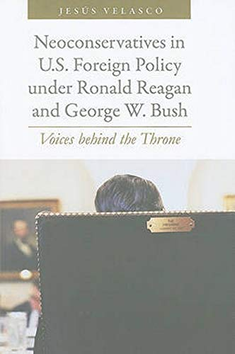 9780801895494: Neoconservatives in U.S. Foreign Policy under Ronald Reagan and George W. Bush - Voices Behind the Throne