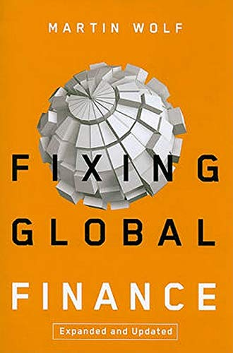 Fixing Global Finance (Forum on Constructive Capitalism): Wolf, Martin