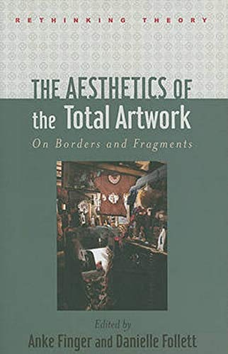 9780801895821: The Aesthetics of the Total Artwork: On Borders and Fragments (Rethinking Theory)
