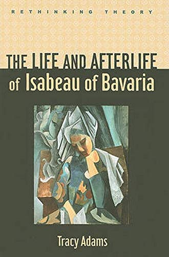 9780801896255: The Life and Afterlife of Isabeau of Bavaria