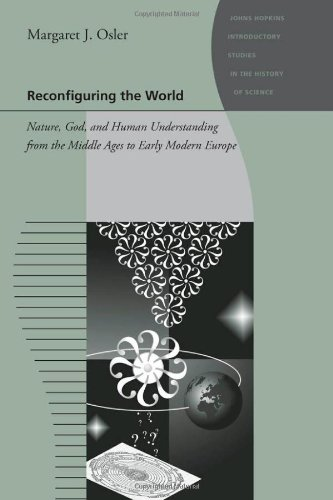 9780801896552: Reconfiguring the World: Nature, God, and Human Understanding from the Middle Ages to Early Modern Europe (Johns Hopkins Introductory Studies in the History of Science)