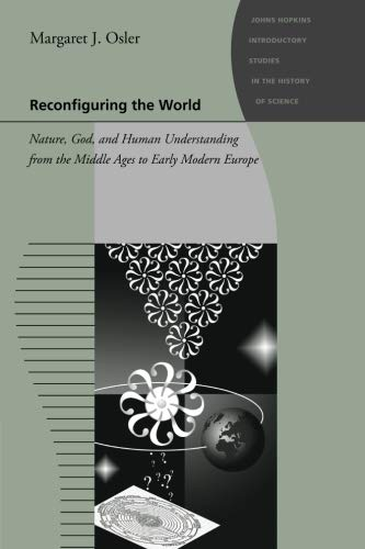 9780801896569: Reconfiguring the World: Nature, God, and Human Understanding from the Middle Ages to Early Modern Europe (Johns Hopkins Introductory Studies in the History of Science)