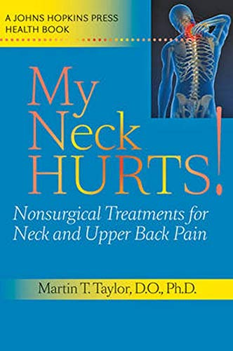 9780801896651: My Neck Hurts!: Nonsurgical Treatments for Neck and Upper Back Pain (A Johns Hopkins Press Health Book)