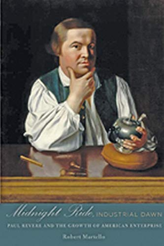 9780801897580: Midnight Ride, Industrial Dawn: Paul Revere and the Growth of American Enterprise (Johns Hopkins Studies in the History of Technology)