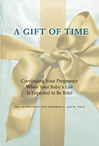 9780801897627: A Gift of Time: Continuing Your Pregnancy When Your Baby's Life Is Expected to Be Brief