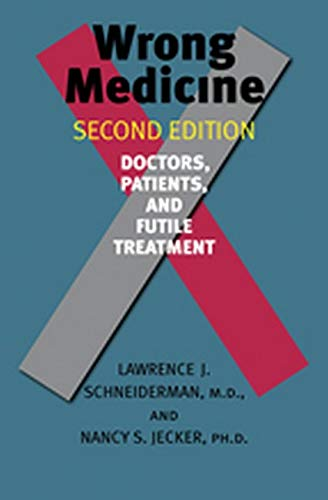 9780801898518: Wrong Medicine: Doctors, Patients, and Futile Treatment