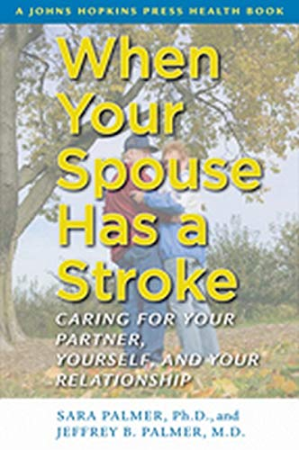 9780801898877: When Your Spouse Has a Stroke: Caring for Your Partner, Yourself, and Your Relationship (A Johns Hopkins Press Health Book)
