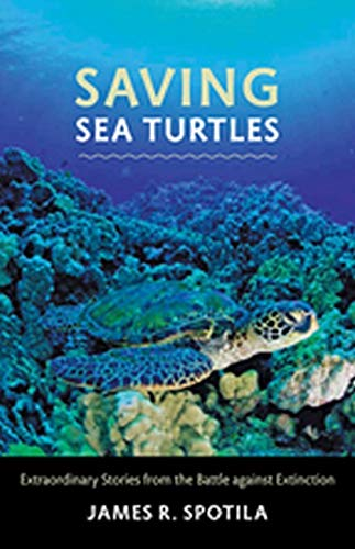 9780801899072: Saving Sea Turtles: Extraordinary Stories from the Battle against Extinction