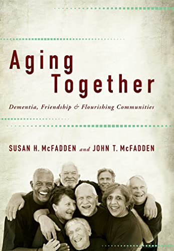 9780801899867: Aging Together: Dementia, Friendship, and Flourishing Communities