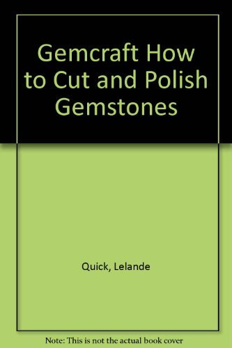 Gemcraft How to Cut and Polish Gemstones: Quick, Lelande