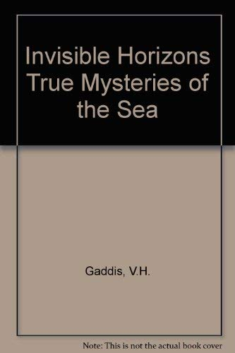Invisible Horizons True Mysteries of the Sea: Gaddis, V.H.