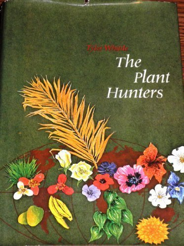 9780801954726: The plant hunters: Being an examination of collecting, with an account of the careers & the methods of a number of those who have searched the world for wild plants