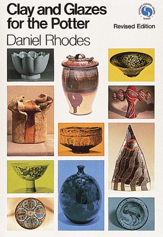 CLAY AND GLAZES FOR THE POTTER: DANIEL RHODES