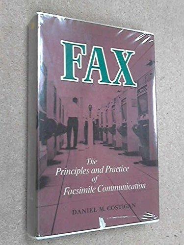 Fax: the principles and practice of facsimile communication,: Costigan, Daniel M