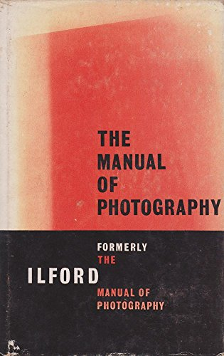 The Manual of Photography: Formerly the Ilford Manual of Photography: Alan Horder