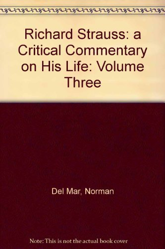 Richard Strauss: A Critical Commentary on his Life, 3 volumes, complete: DEL MAR, NORMAN
