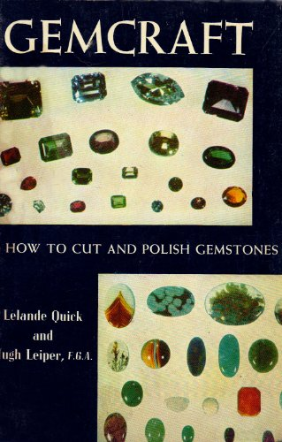 Gemcraft: How to Cut and Polish Gemstones: Quick, LeLande and
