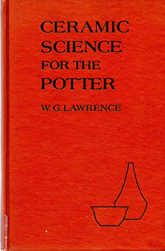Ceramic Science for the Potter: Lawrence, W.G.