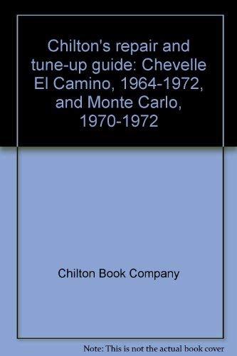 9780801957833: Chilton's repair and tune-up guide: Chevelle El Camino, 1964-1972, and Monte Carlo, 1970-1972