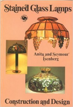 Stained Glass Lamps: Construction and Design: Isenberg, Anita, Isenberg, Seymour
