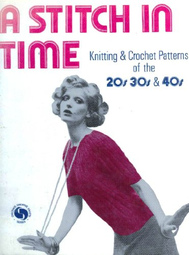 9780801958892: A Stitch in Time: Knitting and Crochet Patterns of the 1920s, 1930s & 1940s (Chilton's Creative Crafts Series)