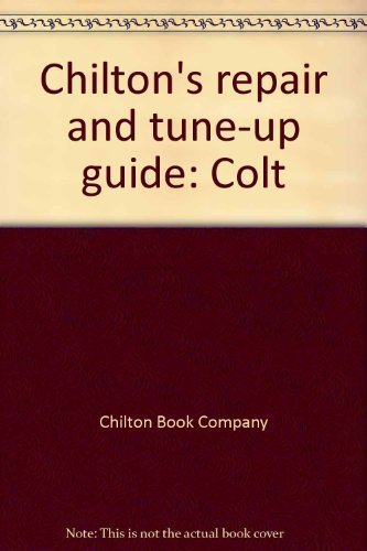 Chilton's repair and tune-up guide: Colt (0801959047) by Chilton Book Company