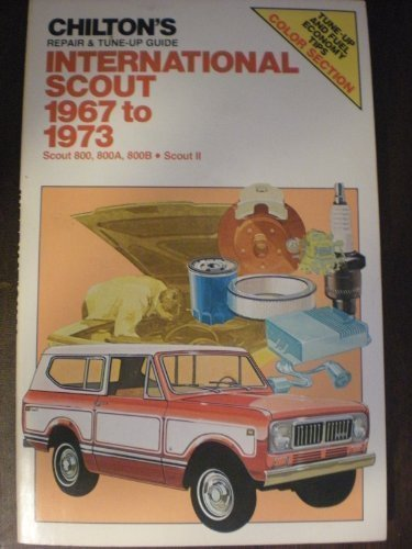 Chilton's Repair and Tune Up Guide : International Scout 1967 to 1973 : Scout 800 800a 800b ...