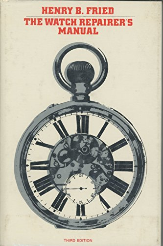 The Watch Repairer's Manual: Fried, Henry B.