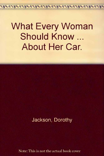 9780801960000: What Every Woman Should Know ... About Her Car.