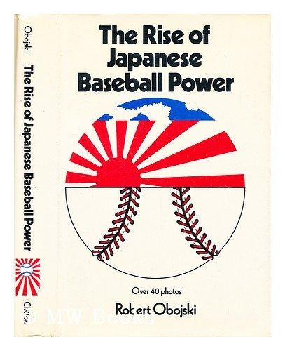 The rise of Japanese baseball power (9780801960611) by Robert Obojski