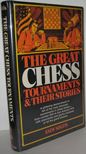 The Great Chess Tournaments & Their Stories: Soltis, Andy