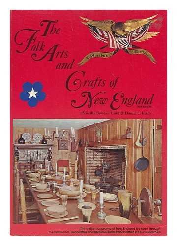 The Folk Arts and Crafts of New England: Priscilla Sawyer Lord, Daniel J. Foley