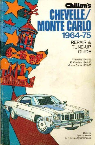 Chilton's repair and tune-up guide--Chevelle El Camino, 1964-75, and Monte Carlo, 1970-75 (0801962633) by Chilton Book Company
