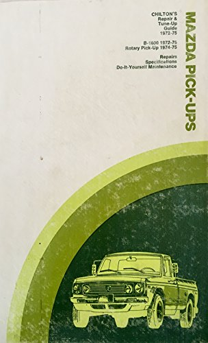 Repair and Tune-up Guide for Mazda Pick-ups 1972-75: B-1600 and Rotary Pick-up: Chilton Automotive ...