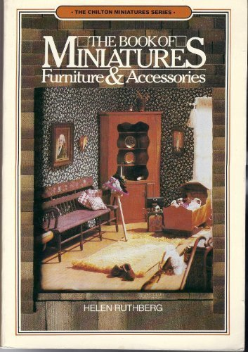 The Book of Miniatures: Furniture and Accessories (The Chilton Miniature Series) (0801963664) by Helen Ruthberg