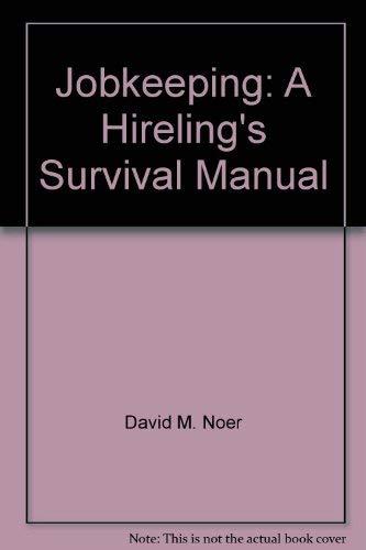 Jobkeeping: A hireling's survival manual: David M Noer