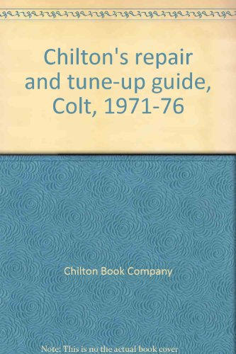 Chilton's repair and tune-up guide, Colt, 1971-76 (0801964741) by Chilton Book Company