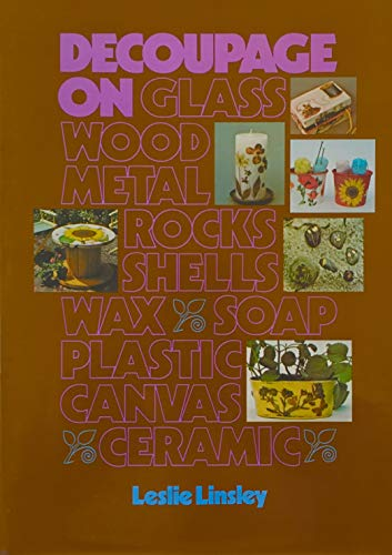 Decoupage on.Glass, Wood, Metal, Rocks, Shells, Wax, Soap, Plastic, Canvas, Ceramic: Linsey, Leslie