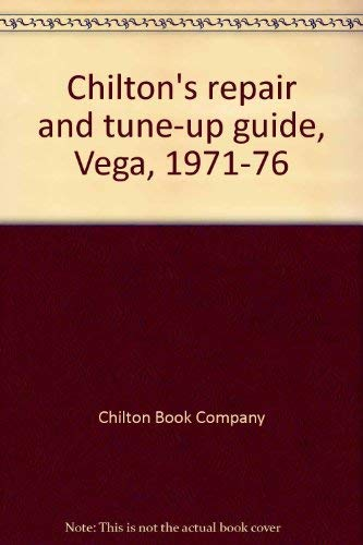 Chilton's repair and tune-up guide, Vega, 1971-76 (0801965330) by Chilton Book Company