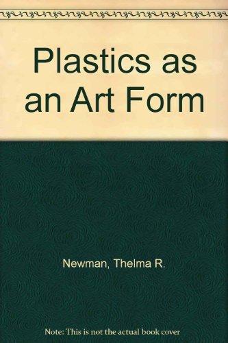 Plastics as an Art Form: Newman, Thelma R.