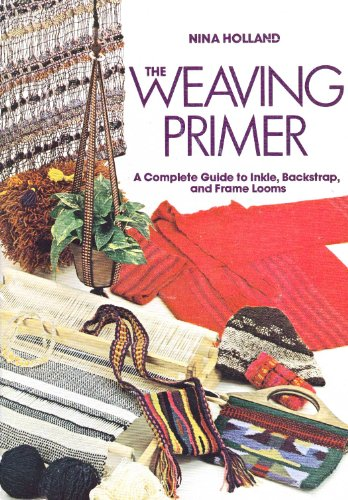 9780801966255: The Weaving Primer: Complete Guide to Inkle, Backstrap and Frame Looms (Chilton's creative crafts series)